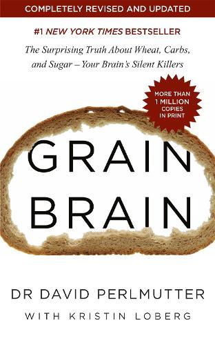 Grain Brain: The Surprising Truth about Wheat, Carbs, and Sugar - Your Brain's Silent Killers (Paperback)