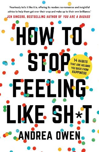 How to Stop Feeling Like Sh*t: 14 habits that are holding you back from happiness (Paperback)