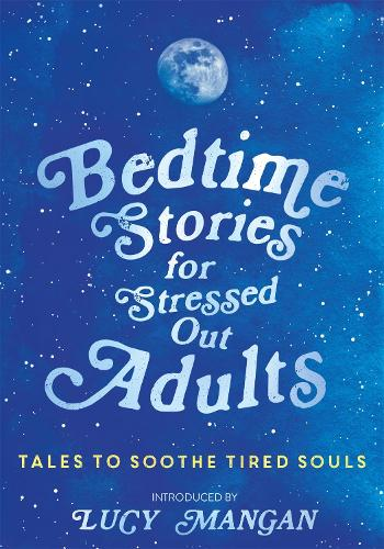 Bedtime Stories for Stressed Out Adults (Hardback)