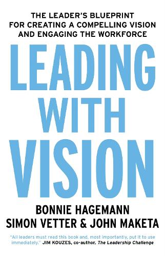 Leading with Vision: The Leader's Blueprint for Creating a Compelling Vision and Engaging the Workforce (Paperback)