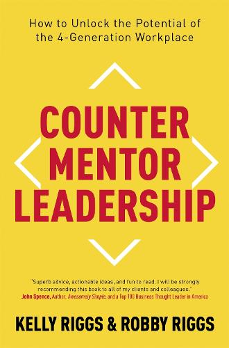 Counter Mentor Leadership: How to Unlock the Potential of the 4-Generation Workplace (Paperback)
