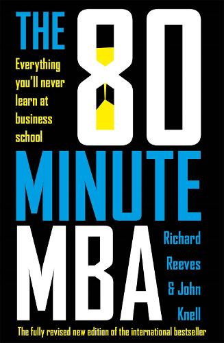 The 80 Minute MBA: Everything You'll Never Learn at Business School (Paperback)