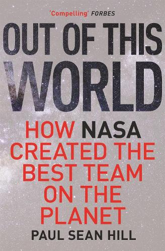 Out of This World: The principles of high performance and perfect decision making learned from leading at NASA (Paperback)