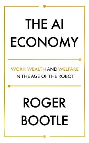 The AI Economy: Work, Wealth and Welfare in the Robot Age (Paperback)
