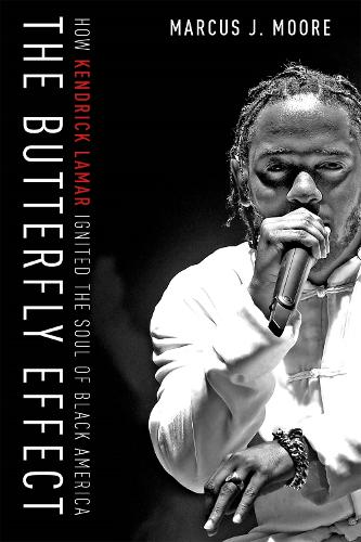The Butterfly Effect: How Kendrick Lamar Ignited the Soul of Black America (Hardback)