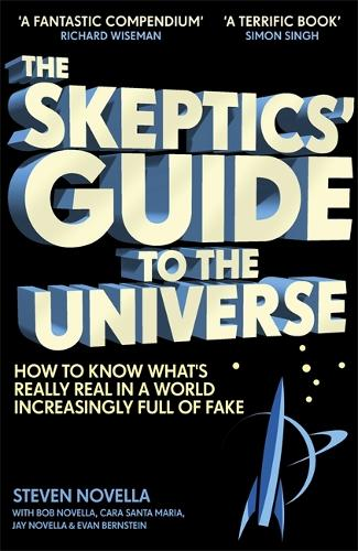 The Skeptics' Guide to the Universe: How To Know What's Really Real in a World Increasingly Full of Fake (Hardback)