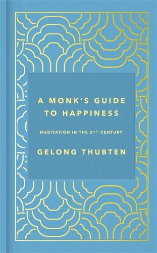 A Monk's Guide to Happiness: Meditation in the 21st century (Hardback)