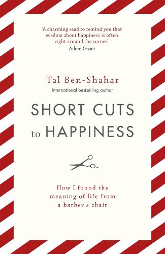 Short Cuts To Happiness: How I found the meaning of life from a barber's chair (Paperback)