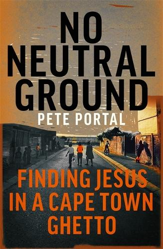 No Neutral Ground: Finding Jesus in a Cape Town Ghetto (Paperback)