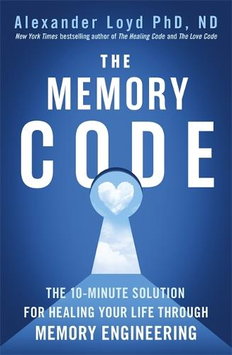The Memory Code: The 10-minute solution for healing your life through memory engineering (Paperback)