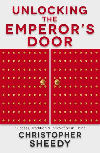 Unlocking the Emperor's Door: Success, Tradition and Innovation in China (Paperback)