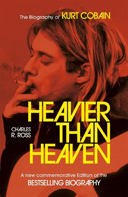 Heavier Than Heaven: The Biography of Kurt Cobain (Paperback)