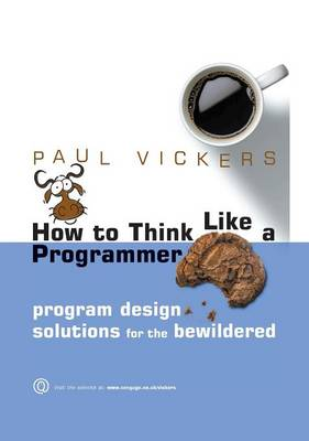 How to Think Like a Programmer: Program Design Solutions for the Bewildered (Hardback)
