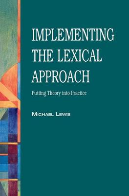 Implementing the Lexical Approach: Putting Theory Into Practice (Hardback)