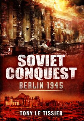 Soviet Conquest: Berlin 1945 (Hardback)
