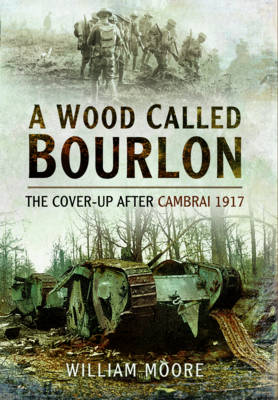 A Wood Called Bourlon: The Cover-Up After Cambrai, 1917 (Paperback)