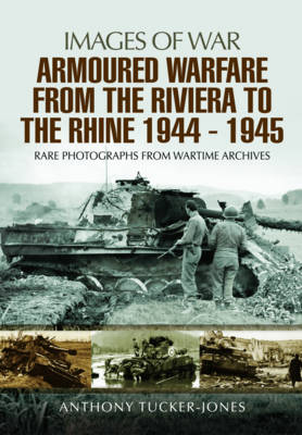 Armoured Warfare from the Riviera to the Rhine 1944 - 1945: Rare Photographs from Wartime Archives (Paperback)