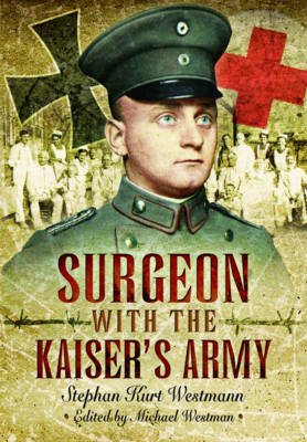 Surgeon with the Kaiser's Army (Hardback)