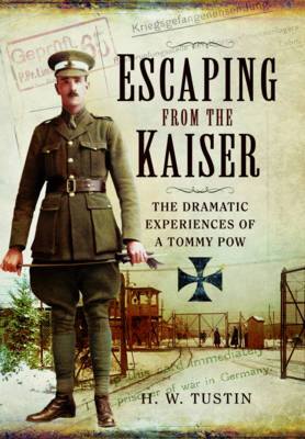 Escaping from the Kaiser: The Dramatic Experiences of a Tommy Pow (Hardback)