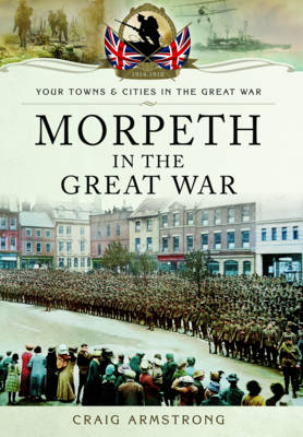 Morpeth in the Great War (Paperback)