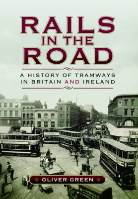 Rails in the Road- A History of Tramways in Britain and Ireland (Hardback)
