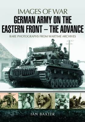 German Army on the Eastern Front - The Advance: Images of War (Paperback)