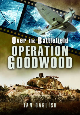Over the Battlefield: Operation Goodwood (Paperback)