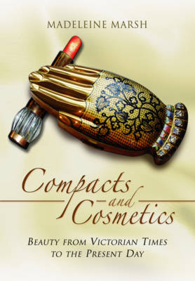 Compacts and Cosmetics: Beauty from Victorian Times to the Present Day (Paperback)
