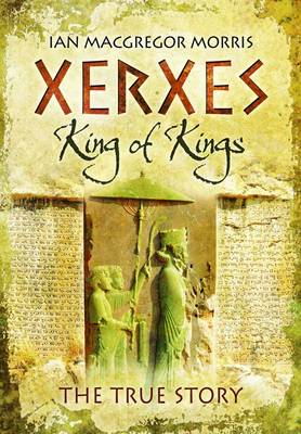 Xerxes - King of King's: The True Story (Hardback)