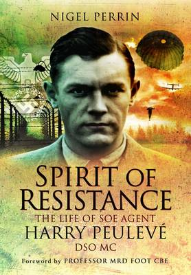 Spirit of Resistance: The Life of SOE Agent Harry Peuleve, DSO MC (Paperback)
