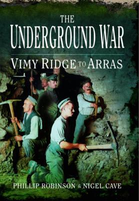 The Underground War: Vimy Ridge to Arras (Paperback)