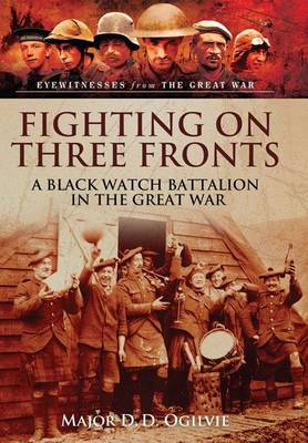 Fighting on Three Fronts: A Black Watch Battalion in the Great War (Paperback)