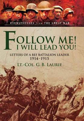 Follow Me! I Will Lead You!: Letters of a BEF Battalion Leader 1914-1915 (Hardback)