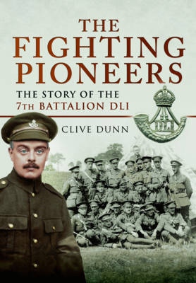 The Fighting Pioneers - The Story of the 7th Battalion DLI (Hardback)