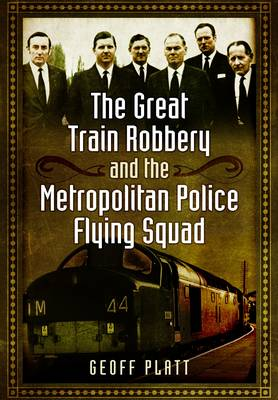 The Great Train Robbery and the Metropolitan Police Flying Squad (Hardback)