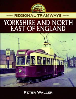 Regional Tramways - Yorkshire and North East of England (Hardback)