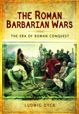 The Roman Barbarian Wars: The Era of Roman Conquest (Hardback)