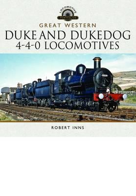 The Great Western Duke and Dukedog 4-4-0 Locomotives (Hardback)