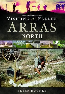 Visiting the Fallen - Arras North (Hardback)