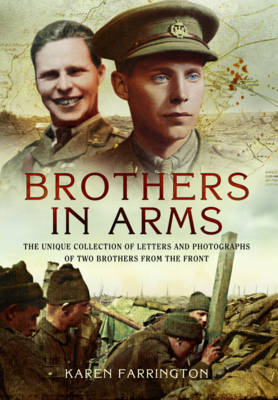 Brothers in Arms: The Unique Collection of Letters and Photographs from Two Brothers at the Front During the First World War (Hardback)