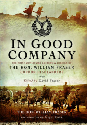 In Good Company: The First World War Letters and Diaries of the Hon. William Fraser, Gordon Highlanders (Hardback)