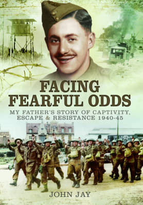 Facing Fearful Odds: My Father's Story of Captivity, Escape & Resistance 1940-1945 (Hardback)