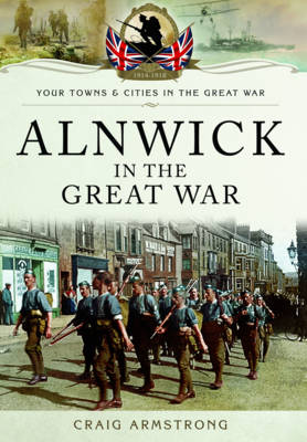 Alnwick in the Great War (Paperback)