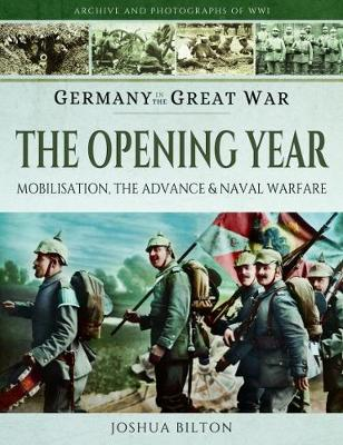 Germany in the Great War - The Opening Year: Mobilisation, the Advance and Naval Warfare (Paperback)