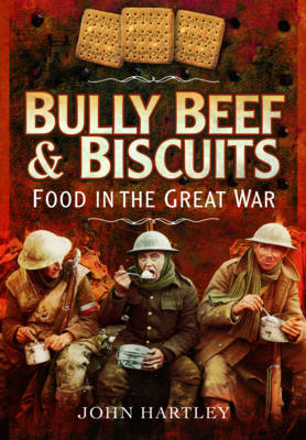 Bully Beef and Biscuits: Food in the Great War (Hardback)