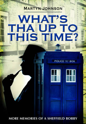 What's Tha Up to This Time: More Memories of a Sheffield Bobby (Paperback)