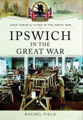 Ipswich in the Great War (Paperback)