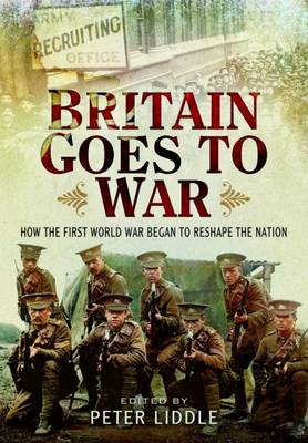 Britain Goes to War: How the First World War Began to Reshape the Nation (Hardback)