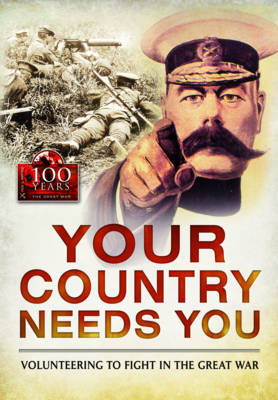 Your Country Needs You: Volunteering to Fight in the Great War (Paperback)