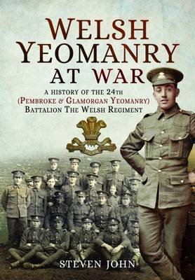 Welsh Yeomanry at War: A History of the 24th (Pembroke and Glamorgan) Battalion the Welsh Regiment (Hardback)